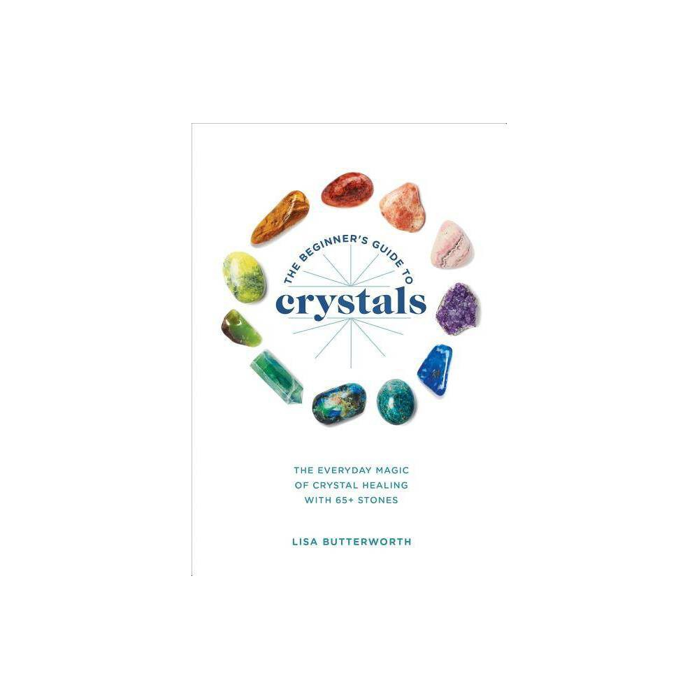 The Beginners Guide to Crystals - by Lisa Butterworth (Paperback) Promos