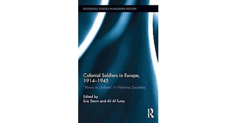 Colonial Soldiers in Europe, 1914-1945 : Aliens in Uniform in Wartime Societies (Hardcover) - image 1 of 1