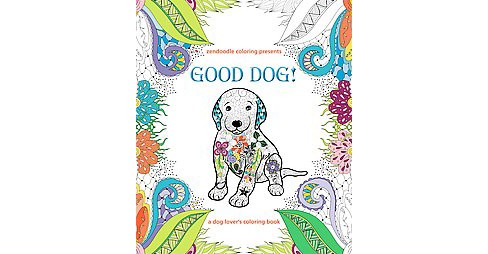 Zendoodle Coloring Presents Good Dog!: A Dog Lover's Coloring Book (Paperback) by Caitlin Peterson - image 1 of 1