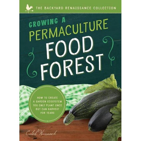 Growing a Permaculture Food Forest - (Backyard Renaissance) by  Caleb Warnock (Paperback) - image 1 of 1