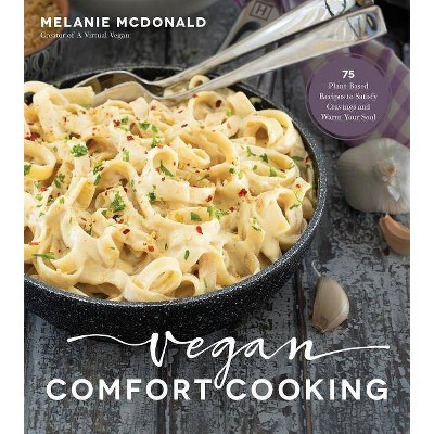 Vegan Comfort Cooking - by Melanie McDonald (Paperback)