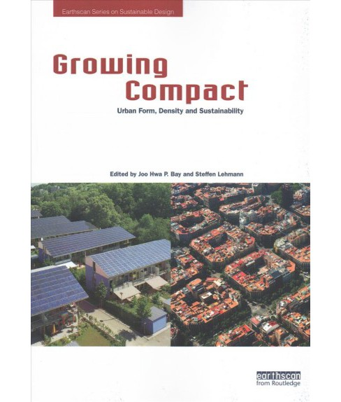 Growing Compact : Urban Form, Density and Sustainability (Paperback) - image 1 of 1