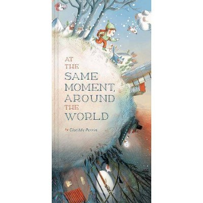 At the Same Moment, Around the World - by  Clotilde Perrin (Hardcover)