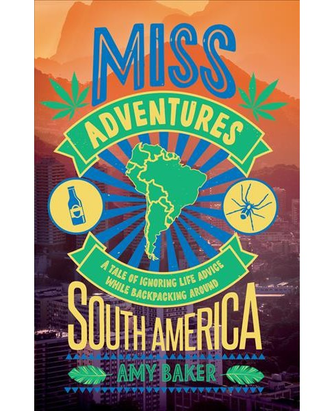 Miss-Adventures : A Tale of Ignoring Life Advice While Backpacking Around South America -  (Paperback) - image 1 of 1