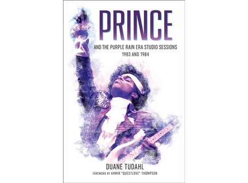 Prince and the Purple Rain Era Studio Sessions : 1983 and 1984 -  by Duane Tudahl (Hardcover) - image 1 of 1