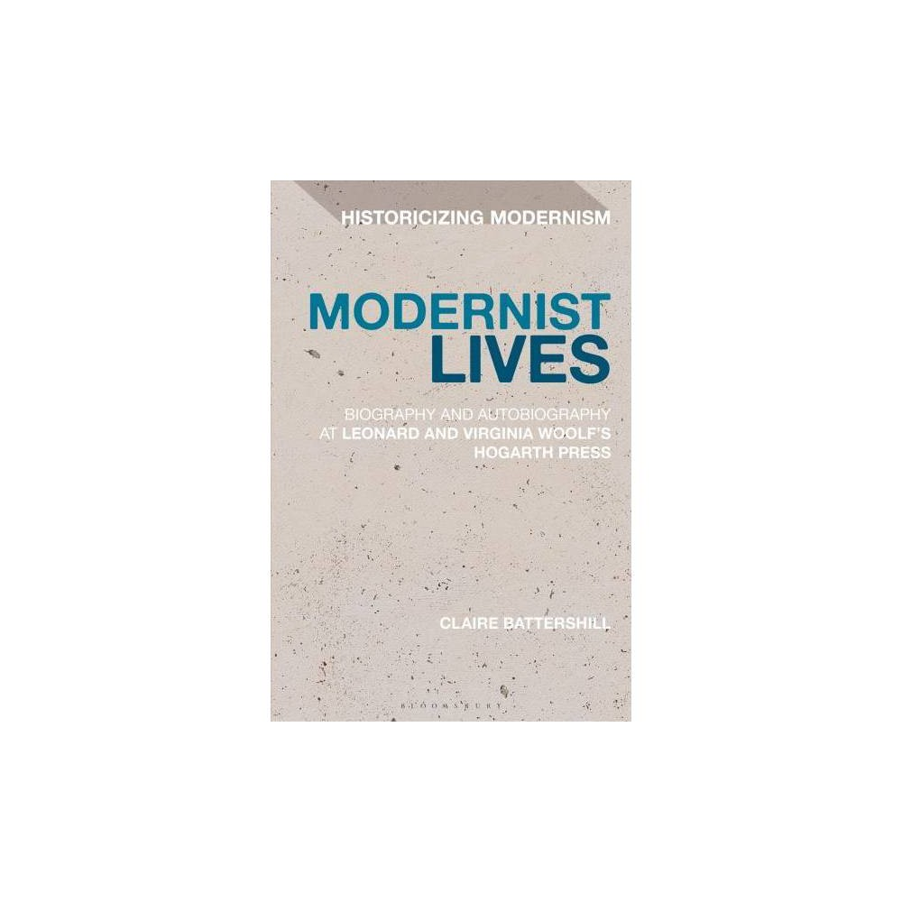 Modernist Lives - (Historicizing Modernism) by Claire Battershill (Paperback)