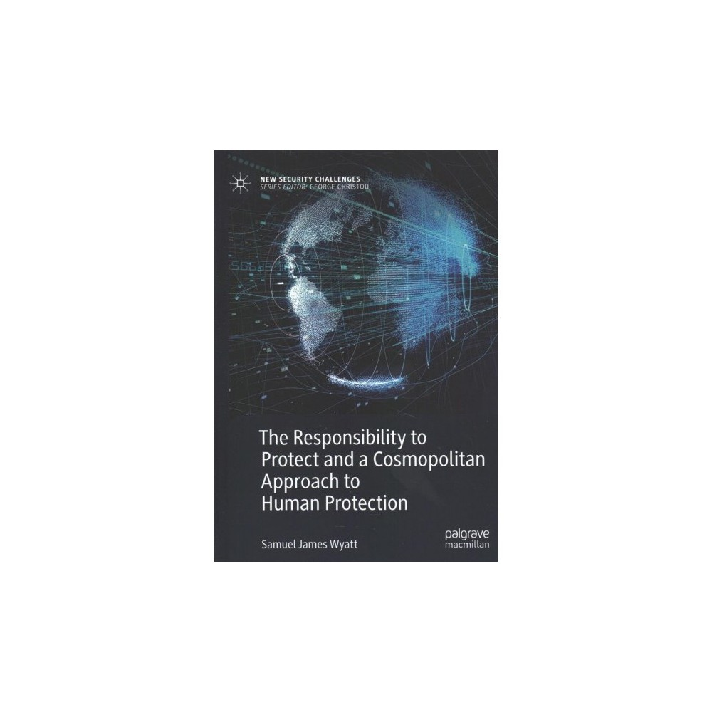 Responsibility to Protect and a Cosmopolitan Approach to Human Protection - (Hardcover)