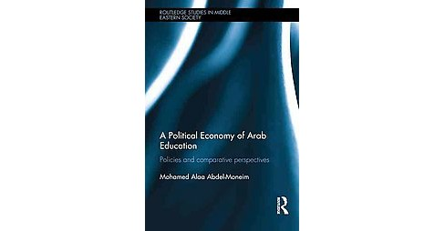 Political Economy of Arab Education : Policies and Comparative Perspectives (Hardcover) (Mohamed Alaa - image 1 of 1