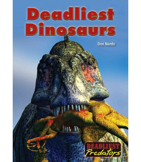 Deadliest Dinosaurs (Hardcover) (Don Nardo) - image 1 of 1