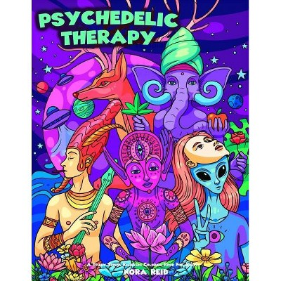 Psychedelic Therapy - A Trippy Stress Relieving Coloring Book For Adults -  By Nora Reid (paperback) : Target