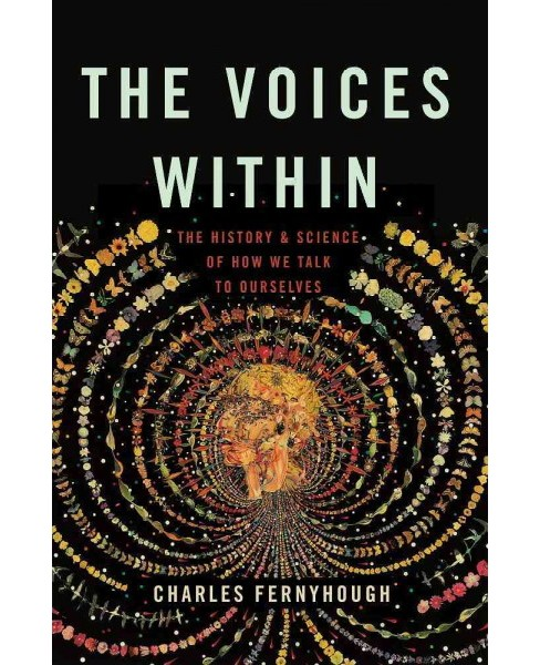 Voices Within : The History and Science of How We Talk to Ourselves (Hardcover) (Charles Fernyhough) - image 1 of 1