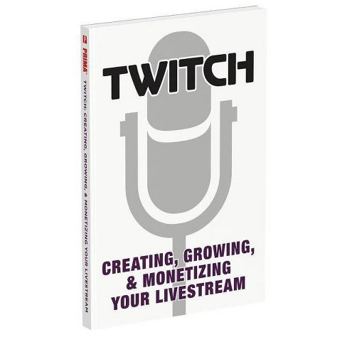 Twitch: Creating, Growing, & Monetizing Your Livestream - (Paperback) - image 1 of 1