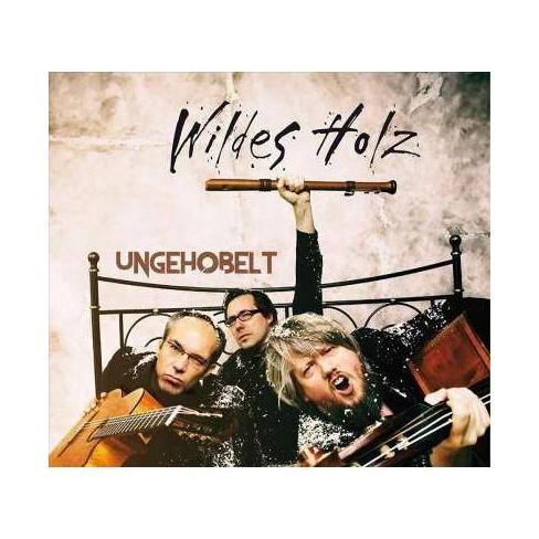 Wildes Holz - Ungehobelt (CD) - image 1 of 1