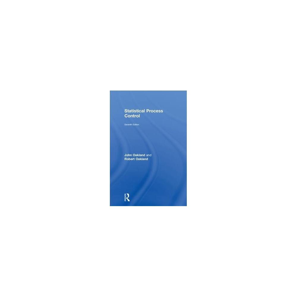 Statistical Process Control - 7 by John Oakland & Robert Oakland (Hardcover)