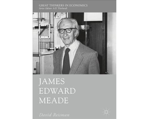 James Edward Meade -  (Great Thinkers in Economics) by David Reisman (Hardcover) - image 1 of 1