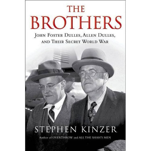 The Brothers: John Foster Dulles, Allen Dulles, and Their Secret World War - by  Stephen Kinzer - image 1 of 1