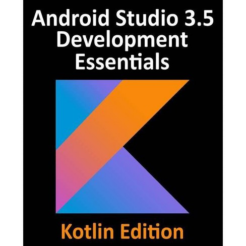 Android Studio 3.5 Development Essentials - Kotlin Edition - by  Neil Smyth (Paperback) - image 1 of 1