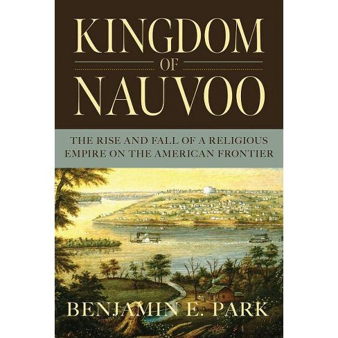 Kingdom of Nauvoo - by  Benjamin E Park (Hardcover) - image 1 of 1