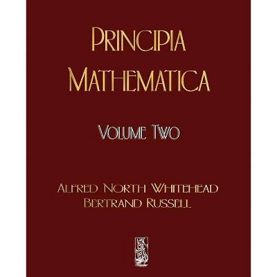 Principia Mathematica - Volume Two - by  Alfred North Whitehead & Russell Bertrand (Paperback)
