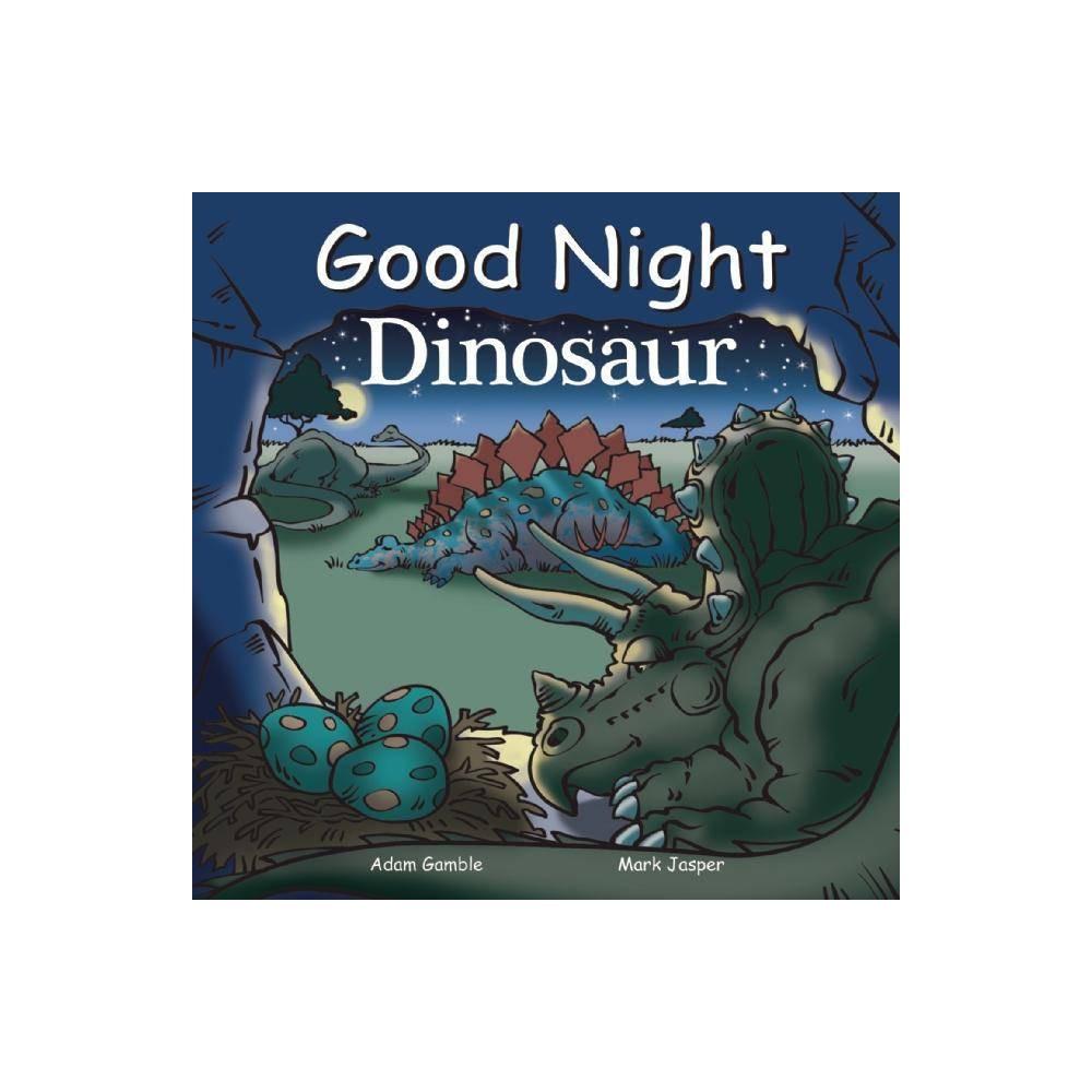 Good Night Dinosaur Good Night Our World By Mark Jasper Adam Gamble Board Book