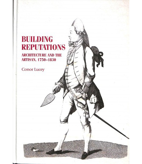 Building Reputations : Architecture and the Artisan, 1750-1830 -  by Conor Lucey (Hardcover) - image 1 of 1