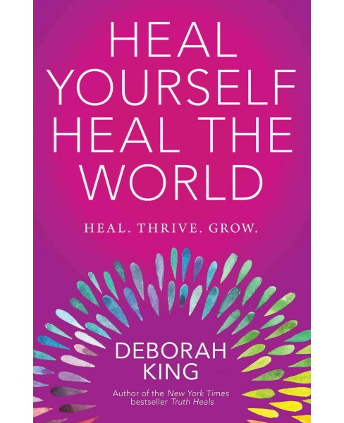 Heal Yourself Heal the World (Paperback) (Deborah King) - image 1 of 1