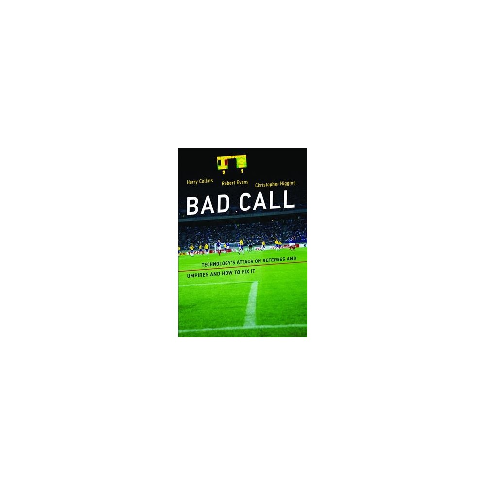Bad Call : Technology's Attack on Referees and Umpires and How to Fix It - (Paperback)
