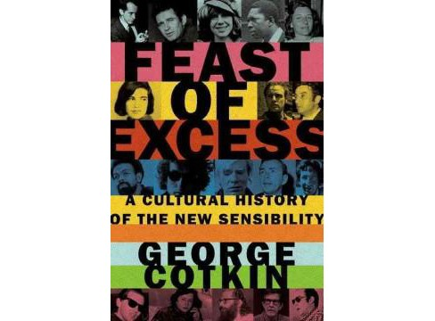 Feast of Excess : A Cultural History of the New Sensibility (Hardcover) (George Cotkin) - image 1 of 1