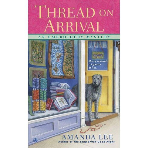 Thread on Arrival - (Embroidery Mystery) by  Amanda Lee (Paperback) - image 1 of 1
