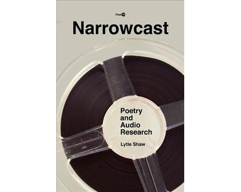 Narrowcast : Poetry and Audio Research -  (Post-45) by Lytle Shaw (Hardcover) - image 1 of 1