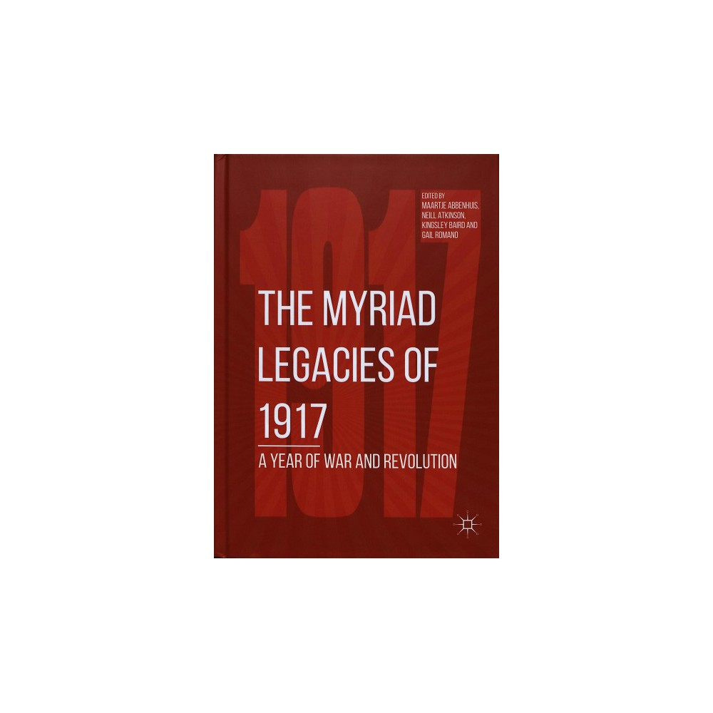 Myriad Legacies of 1917 : A Year of War and Revolution - (Hardcover)