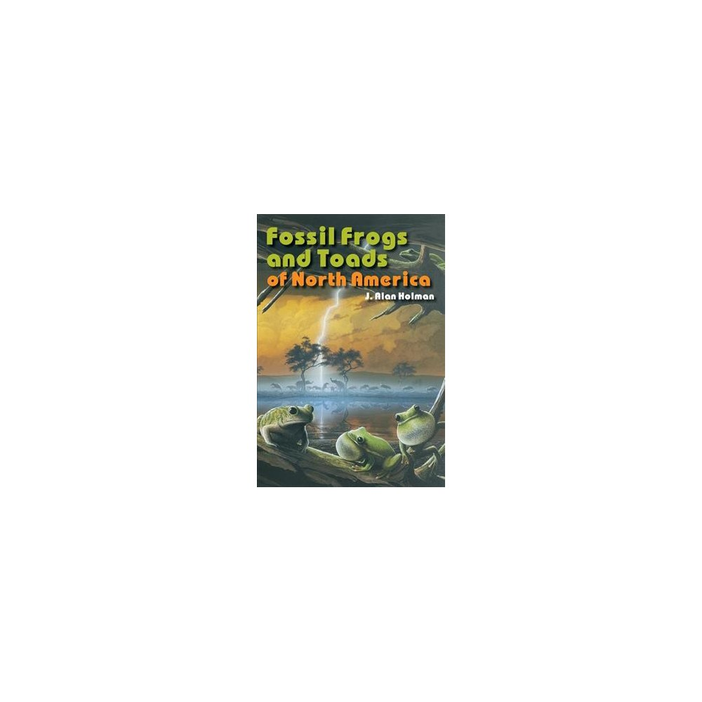Fossil Frogs and Toads of North America - Reprint by J. Alan Holman (Paperback)