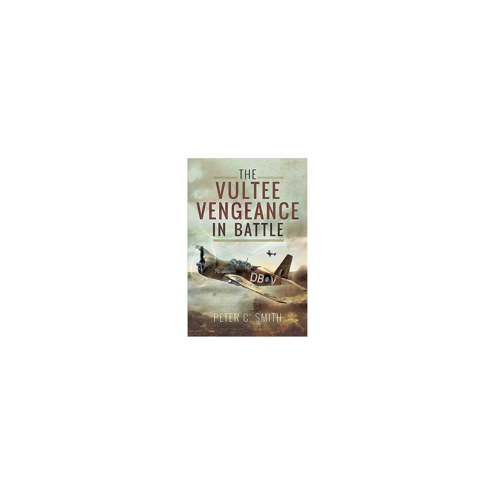 Vultee Vengeance in Battle - by Peter C. Smith (Hardcover)