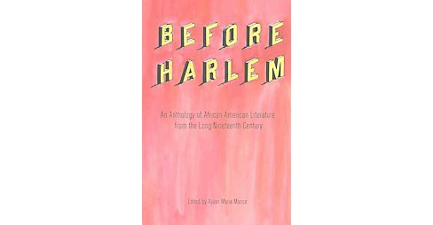 Before Harlem : An Anthology of African American Literature from the Long Nineteenth Century (Paperback) - image 1 of 1