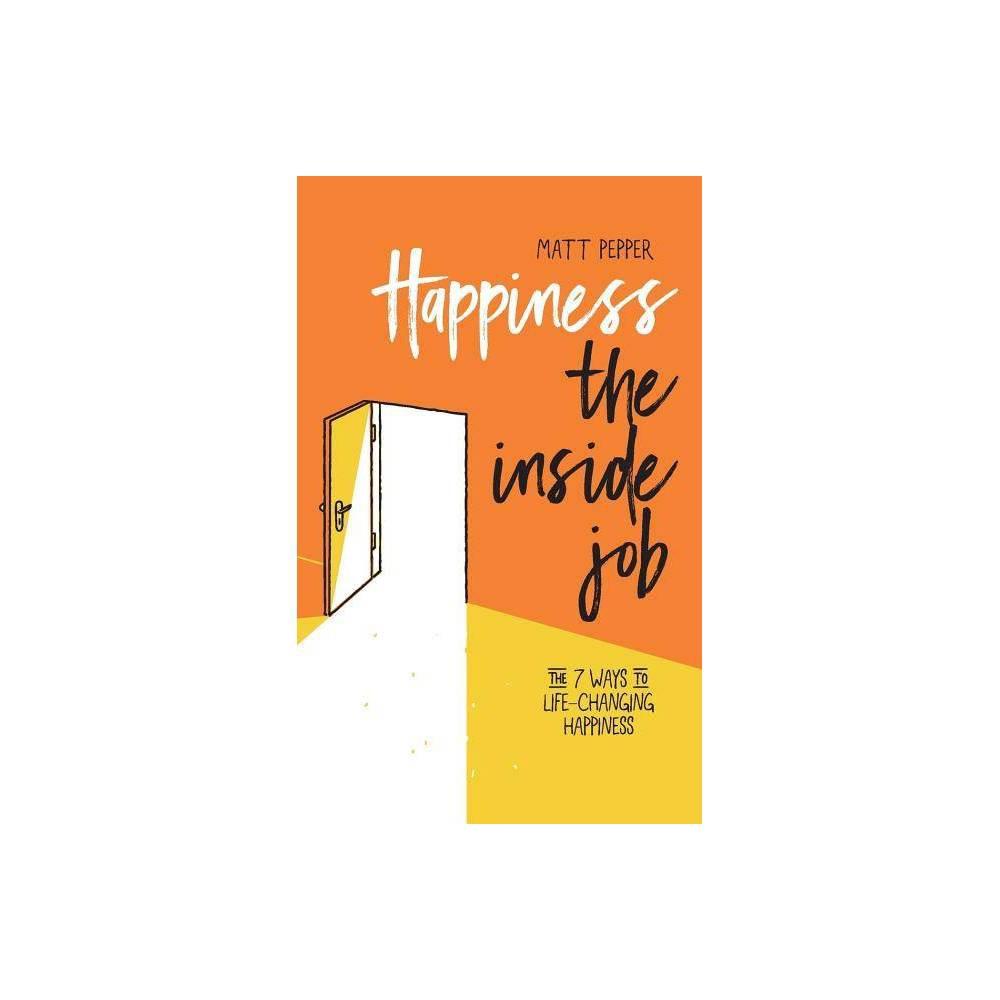 Happiness The Inside Job By Matt Pepper Paperback