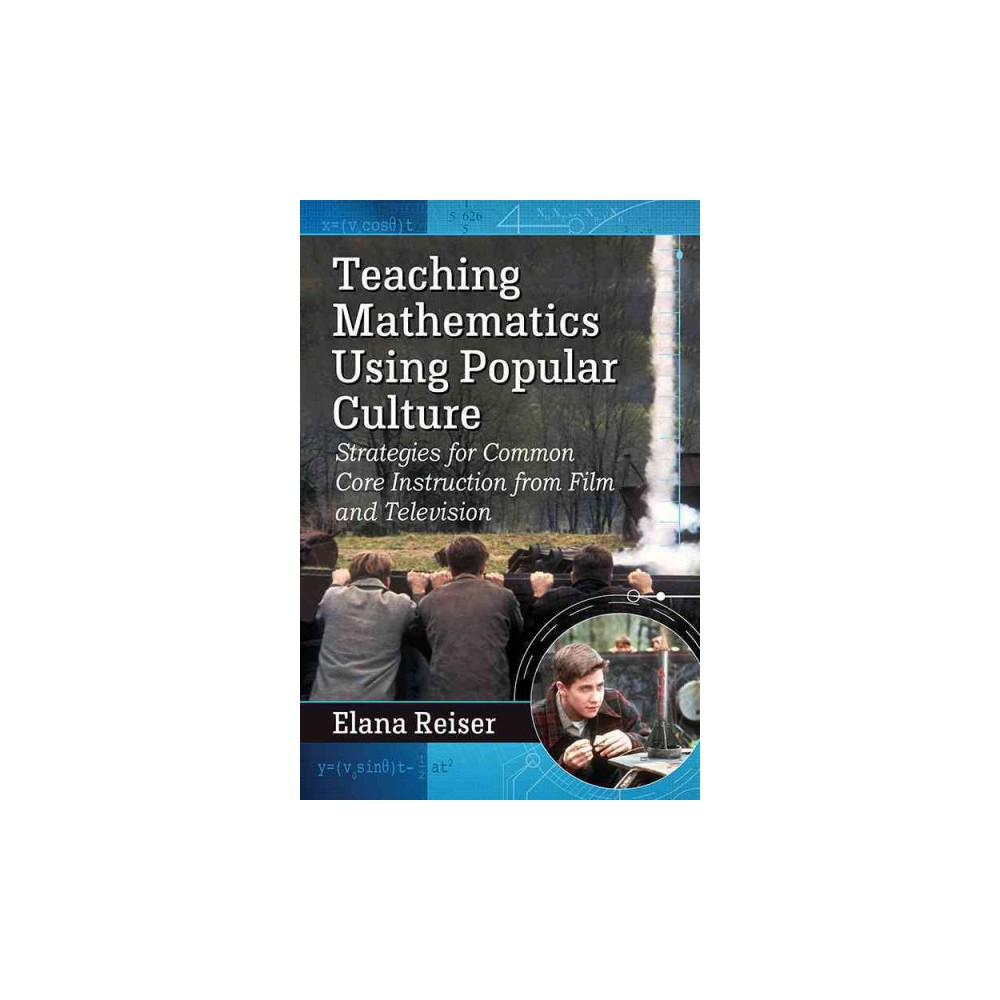 Teaching Mathematics Using Popular Culture : Strategies for Common Core Instruction from Film and