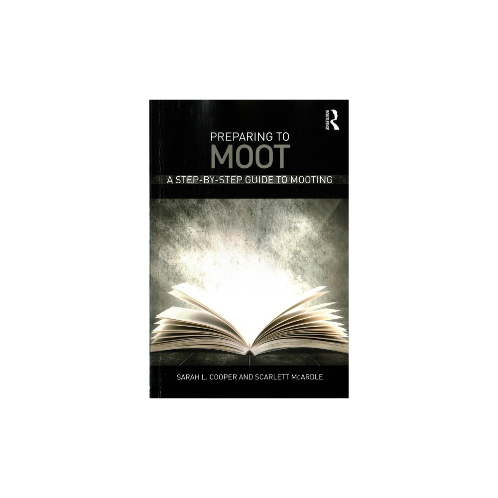 Preparing to Moot : A Step-by-step Guide to Mooting (Paperback) (Sarah L. Cooper & Scarlett Mcardle)