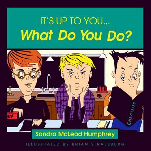 It's Up to You... What Do You Do? - by  Sandra McLeod Humphrey (Paperback) - image 1 of 1