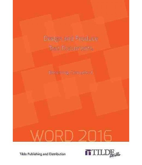 Design and Produce Text Documents : Becoming Competent - Word 2016 (Paperback) - image 1 of 1