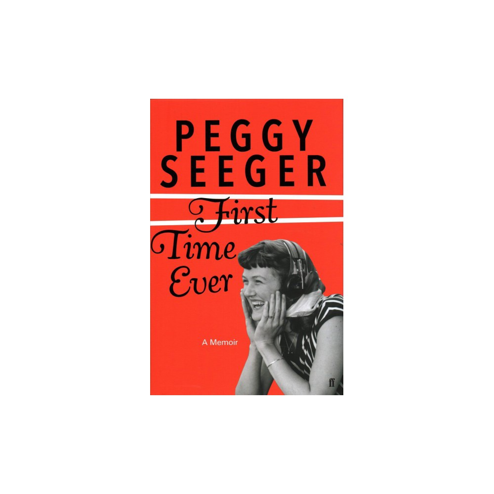 First Time Ever - by Peggy Seeger (Hardcover)