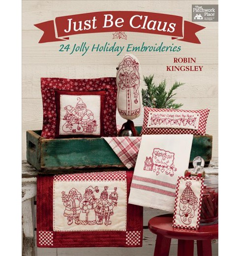 Just Be Claus : 24 Jolly Holiday Embroideries (Paperback) (Robin Kingsley) - image 1 of 1
