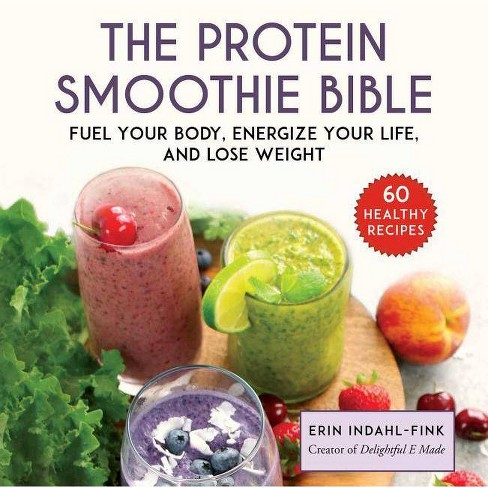 The Protein Smoothie Bible - by  Erin Indahl-Fink (Hardcover) - image 1 of 1
