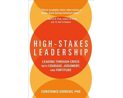 High-Stakes Leadership : Leading Through Crisis With Courage, Judgement, and Fortitude (Hardcover) - image 1 of 1