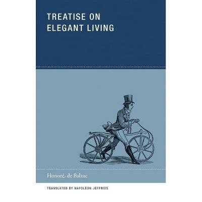 Treatise on Elegant Living - (Wakefield Handbooks) by  Honore De Balzac & Honoré de Balzac (Paperback)