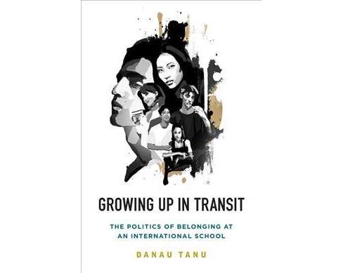 Growing Up in Transit : The Politics of Belonging at an International School - by Danau Tanu (Hardcover) - image 1 of 1