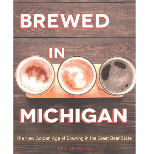Brewed in Michigan : The New Golden Age of Brewing in the Great Beer State -  (Paperback) - image 1 of 1