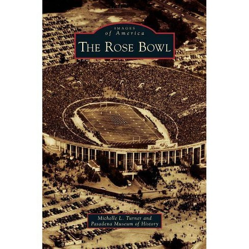 Rose Bowl - by  Michelle L Turner & Pasadena Museum of History (Hardcover) - image 1 of 1