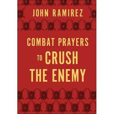 Combat Prayers to Crush the Enemy - by  John Ramirez (Hardcover)