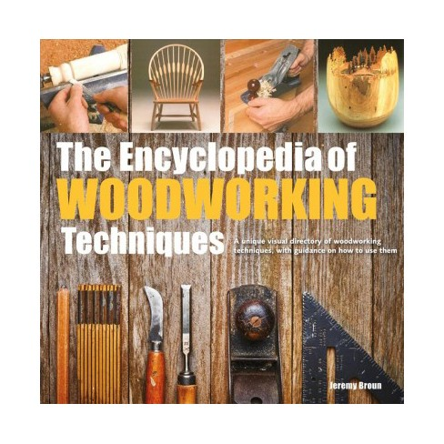 Encyclopedia Of Woodworking Techniques Reprint By Jeremy Broun