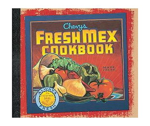 Chevys Fresh Mex Cookbook (Hardcover) - image 1 of 1
